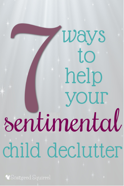 7 Ways To Help A Sentimental Child Declutter From