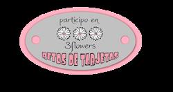 PARTICIPO EN RETOS DE 3 FLOWERS RETOS DE TARJETAS