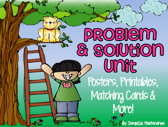 http://www.teacherspayteachers.com/Product/Problem-and-Solution-Unit-Posters-Printables-Matching-Cards-More-1077201
