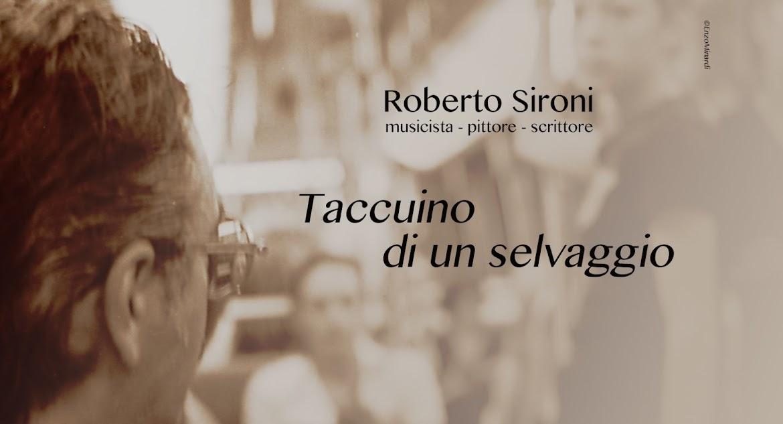 Roberto Sironi...Taccuino di un selvaggio