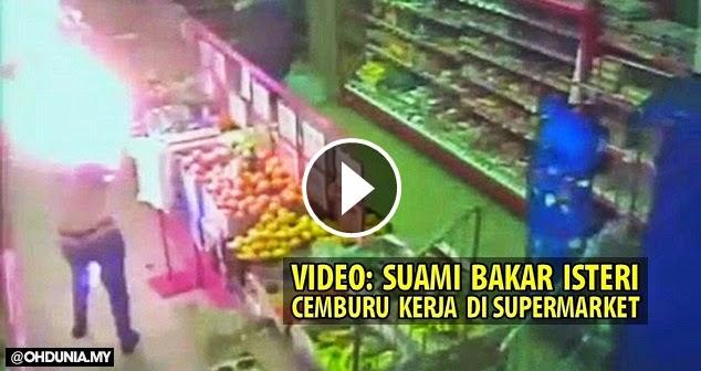 Video: Suami gila bakar isteri, sebab cemburu isteri kerja Supermarket