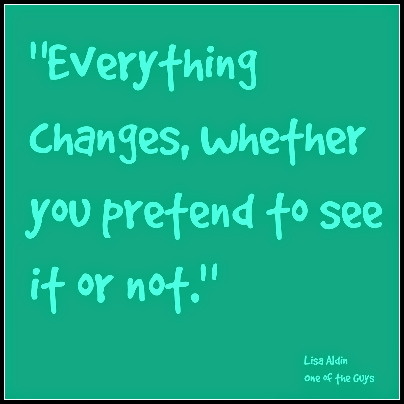 Quote about change from Lisa Aldin - Big Hair and Books