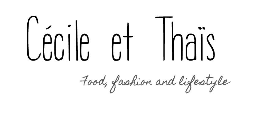 Blog cuisine, mode et lifestyle à Paris - Cécile et Thaïs