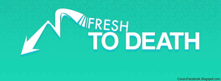 Freash To Death Facebook Covers, FB Profile Cover