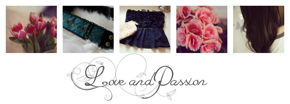 Love and Passion - A personal Lifestyleblog