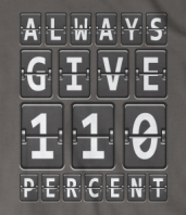 Always Give 110%