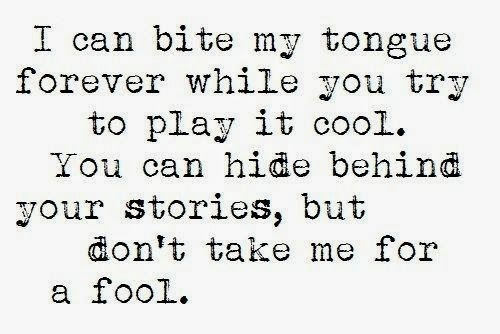 Hide behind your stories but don t take me for a fool god is heart