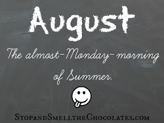 http://www.stopandsmellthechocolates.com/2013/08/how-can-it-be-august.html