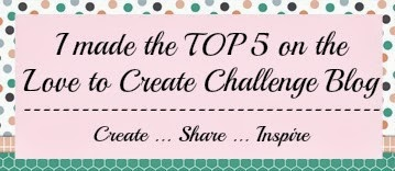 I made the Top Five at Love to Create Challenge
