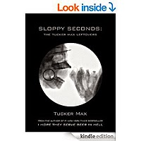 Sloppy Seconds: The Tucker Max Leftovers by Tucker Max