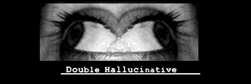 Double Hallucinative