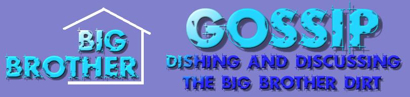Big Brother Gossip