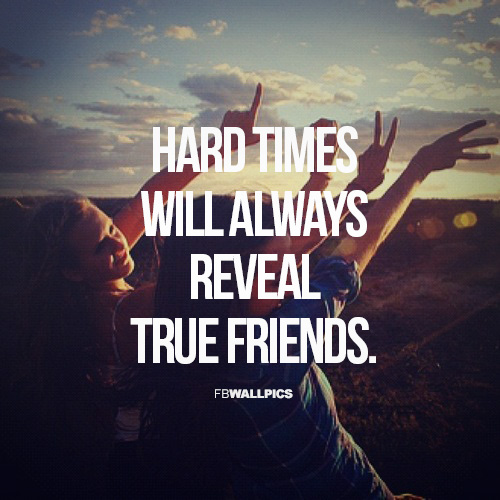 Friendship Quotes For Friends Going Through Hard Times : Decent image scraps hard times will always reveal true