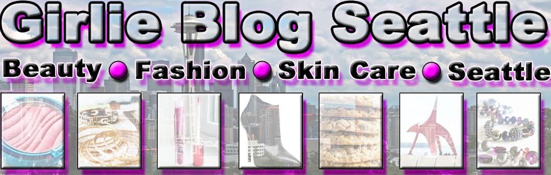 ** Beauty Fashion Skin Care Blog - Girlie Blog Seattle **