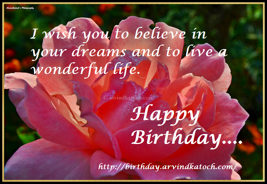 I wish you to believe in your dreams and to live a wonderful life – Live Happy Birthday Cards