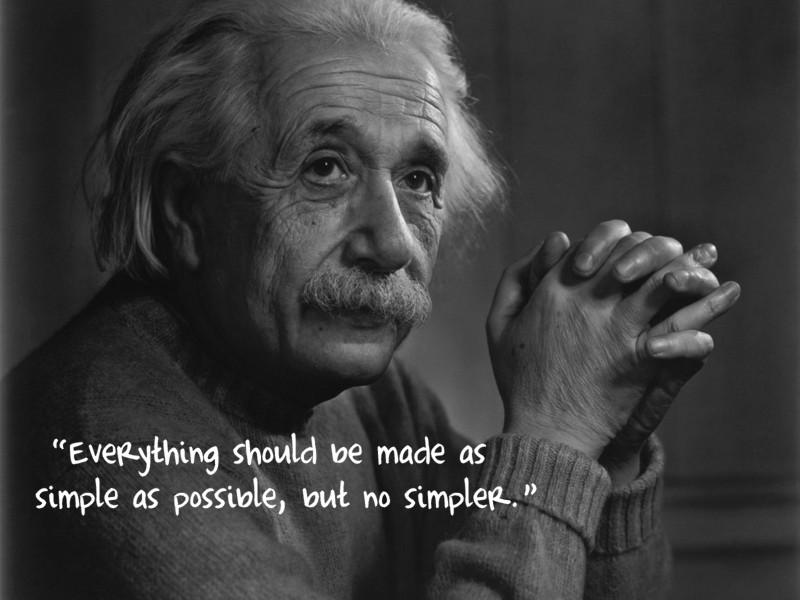 Allting bör göras så enkelt som möjligt, men inte enklare.