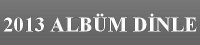 2014 Albüm Dinle, Yeni Albüm, Son Albüm, Şarkı Dinle, Albümü, Dinle