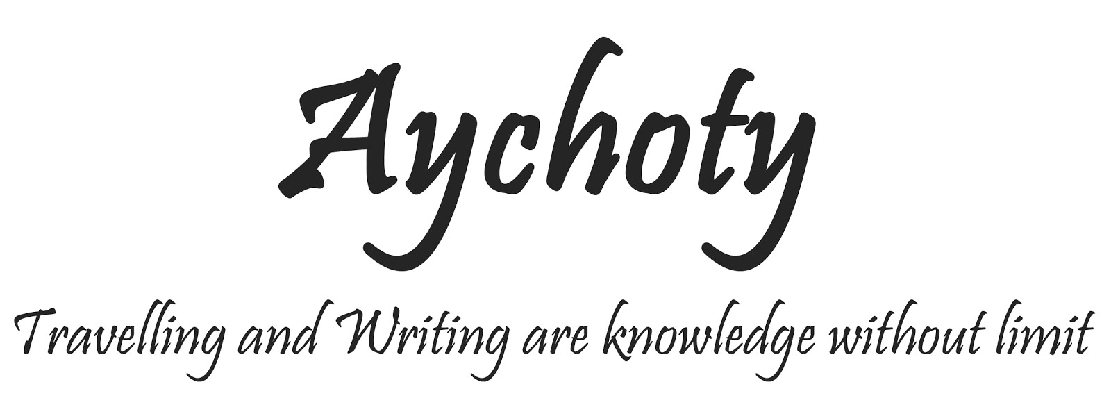 Aychoty | Travelling and writing are knowledge without limit