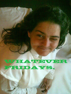 Whatever Fridays