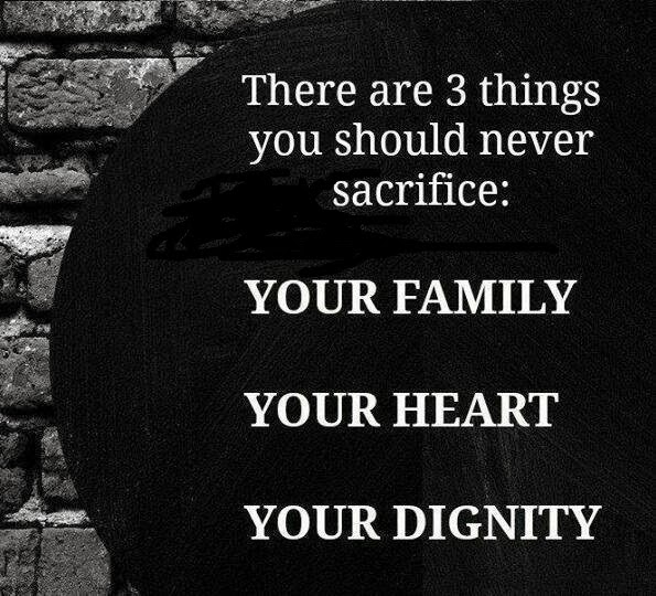 QUOTES BOUQUET: There Are Three Things You Should Never Sacrifice: Your Family, Your Heart And Your Dignity