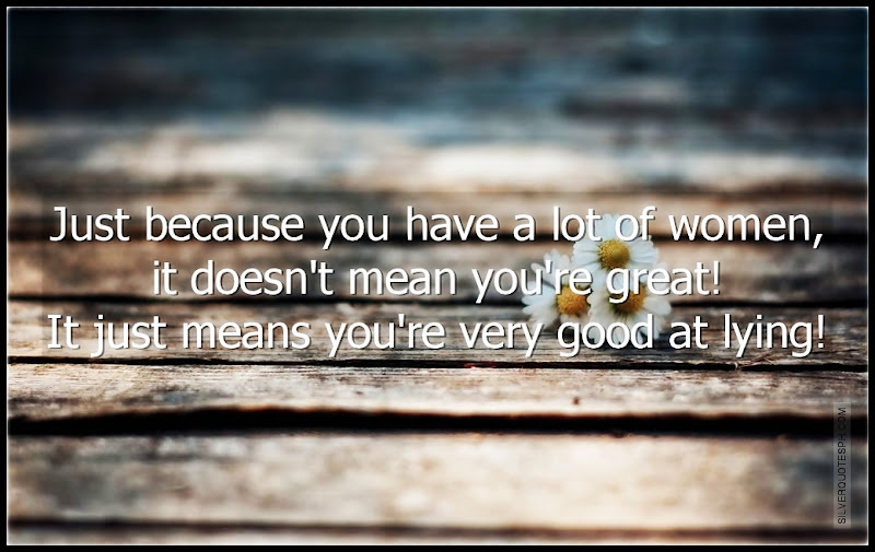 Just Because You Have A Lot Of Woman, It Doesn't Mean You're Great, Picture Quotes, Love Quotes, Sad Quotes, Sweet Quotes, Birthday Quotes, Friendship Quotes, Inspirational Quotes, Tagalog Quotes