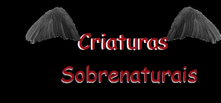 CRIATURAS SOBRENATURAIS