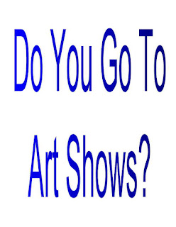 Do You Go To Art Shows?