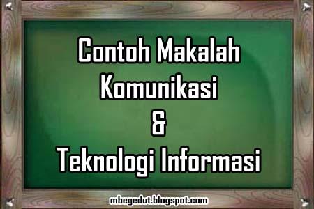 contoh makalah, makalah komunikasi, teknologi, informasi, makalah teknologi informasi, komunikasi