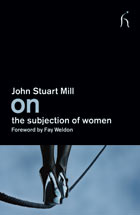 The Subjection of Women by John Stuart Mill and Harriet Taylor
