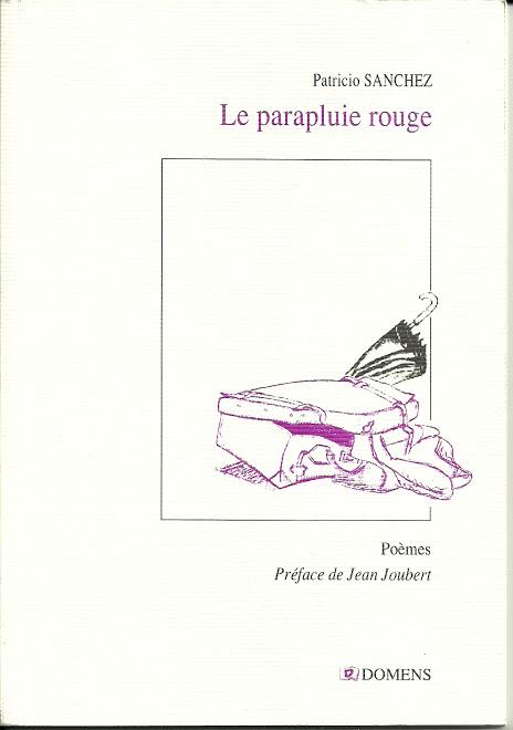 Le Parapluie rouge - Domens 2011- Préface de Jean JOUBERT - Patricio SANCHEZ ROJAS -   .