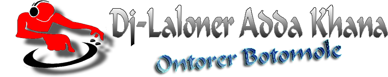 Dj laloner adda khana .::ll::. Ontorer Botoomule ..-.. Welcome In Our DJ-LALONS Area