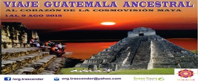 VIAJE GUATEMALA ANCESTRAL AGO 2015