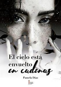 El cielo está envuelto en cadenas- Pamela Díaz