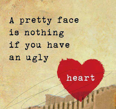 A pretty face is nothing if you have an ugly heart