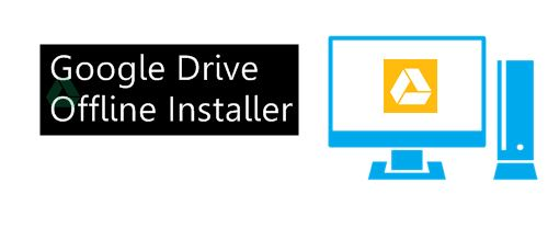 google drive offline installer
