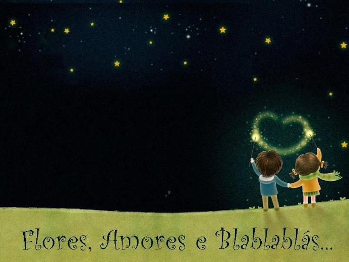 Flores, Amores e Blablablás...