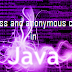 What is an inner class and anonymous classes in Java?