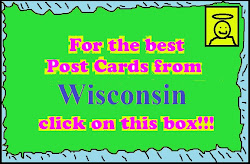 Click here for the best Post Cards of Wisconsin