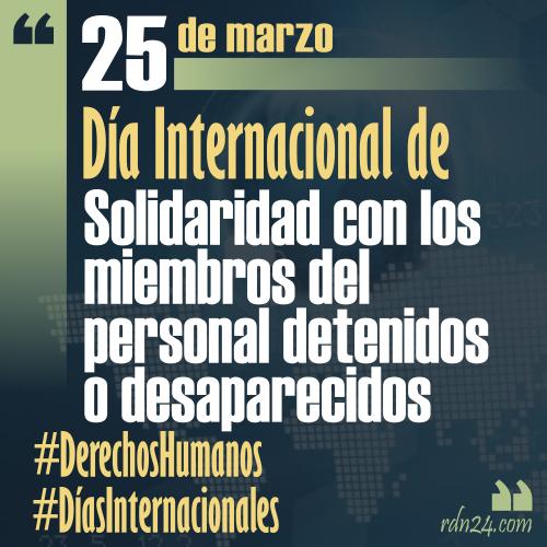 25 de marzo – Día Internacional de Solidaridad con los miembros del personal detenidos o desaparecidos #DíasInternacionales