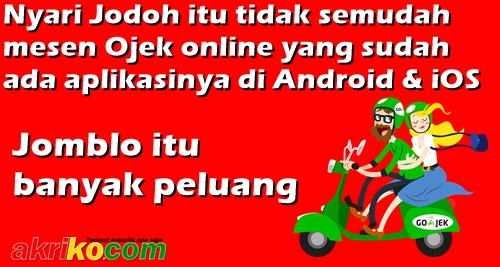 Nyari Jodoh itu tidak semudah mesen Ojek online yang sudah  ada aplikasinya di Android & iOS