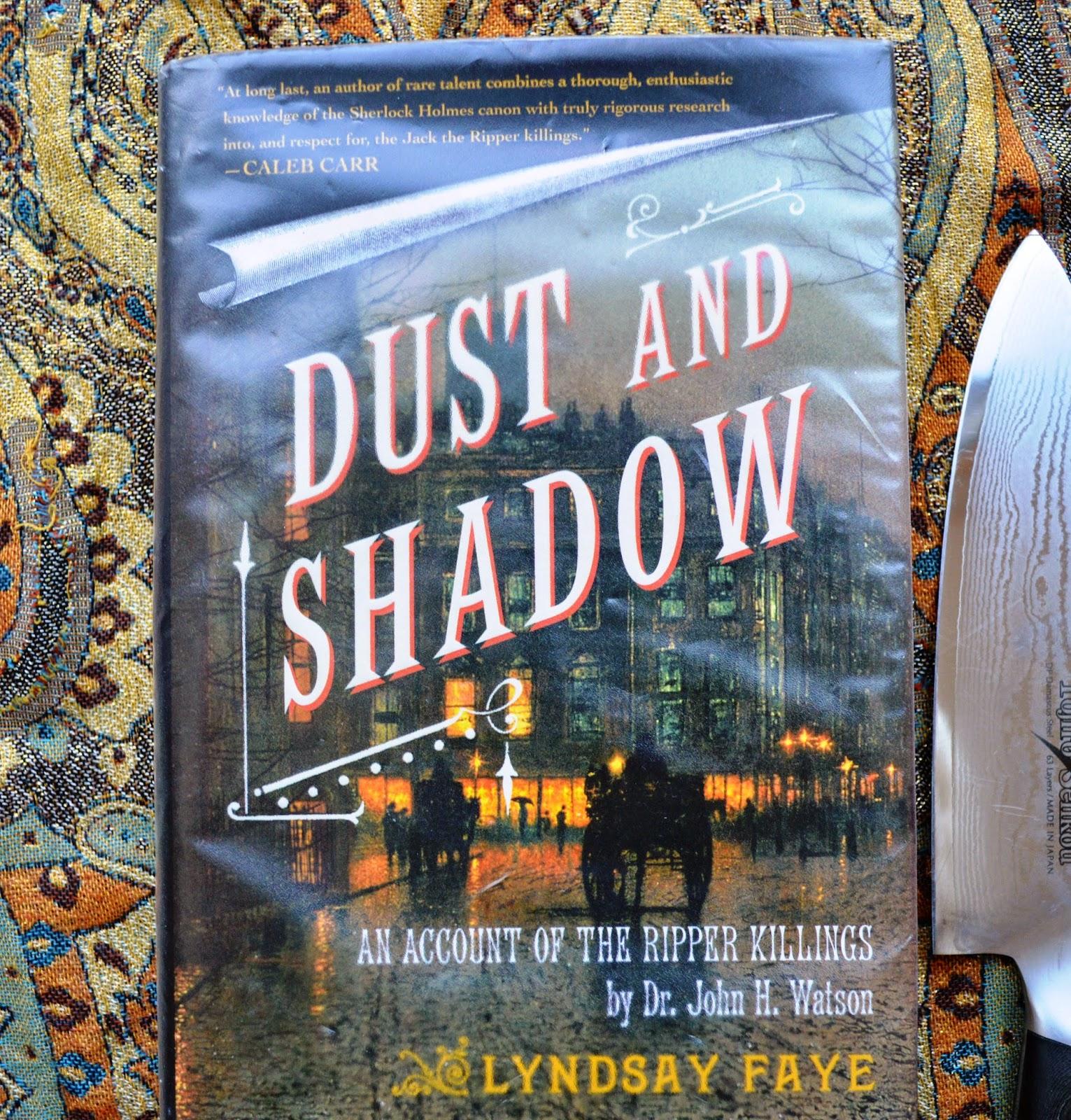 Victorian, modern, Lyndsay Faye, Dust and Shadow, review, detective, Sherlock Holmes, Dr Watson, Jack the Ripper, fiction, hardback