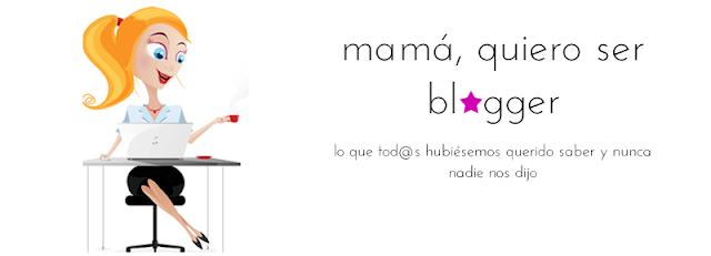 Mamá, quiero ser blogger