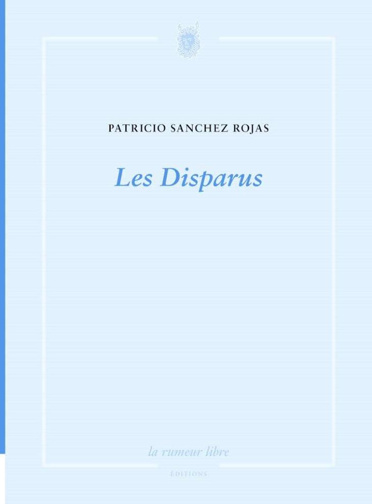 Patricio SANCHEZ ROJAS, Les Disparus, La rumeur libre, France, mars 2017.-