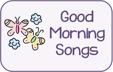 Over the years i have used different good morning songs to start our