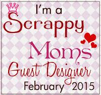I'm a Scrappy Mom's Guest Designer