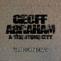 Geoff Abraham & The Stone City - World Gone Crazy