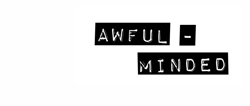 awful-minded