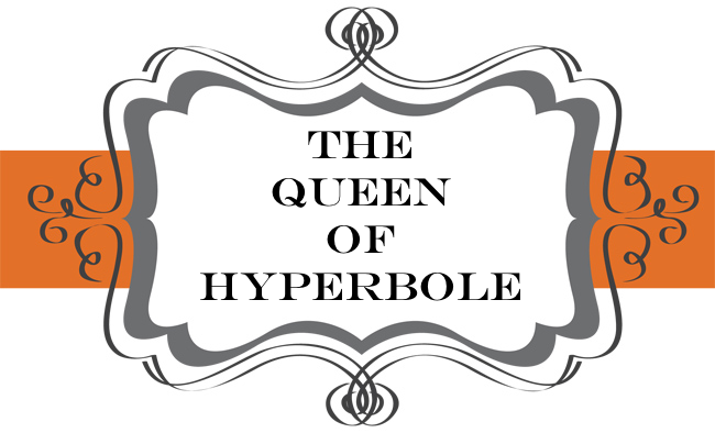 The Queen of Hyperbole