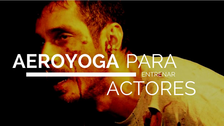 aeroyoga para actores- Actores y el Yoga aereo