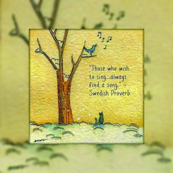 """Those who wish to sing always find a song."" ~ Swedish Proverb; Drawing of a cat looking up at a bird singing in a tree."